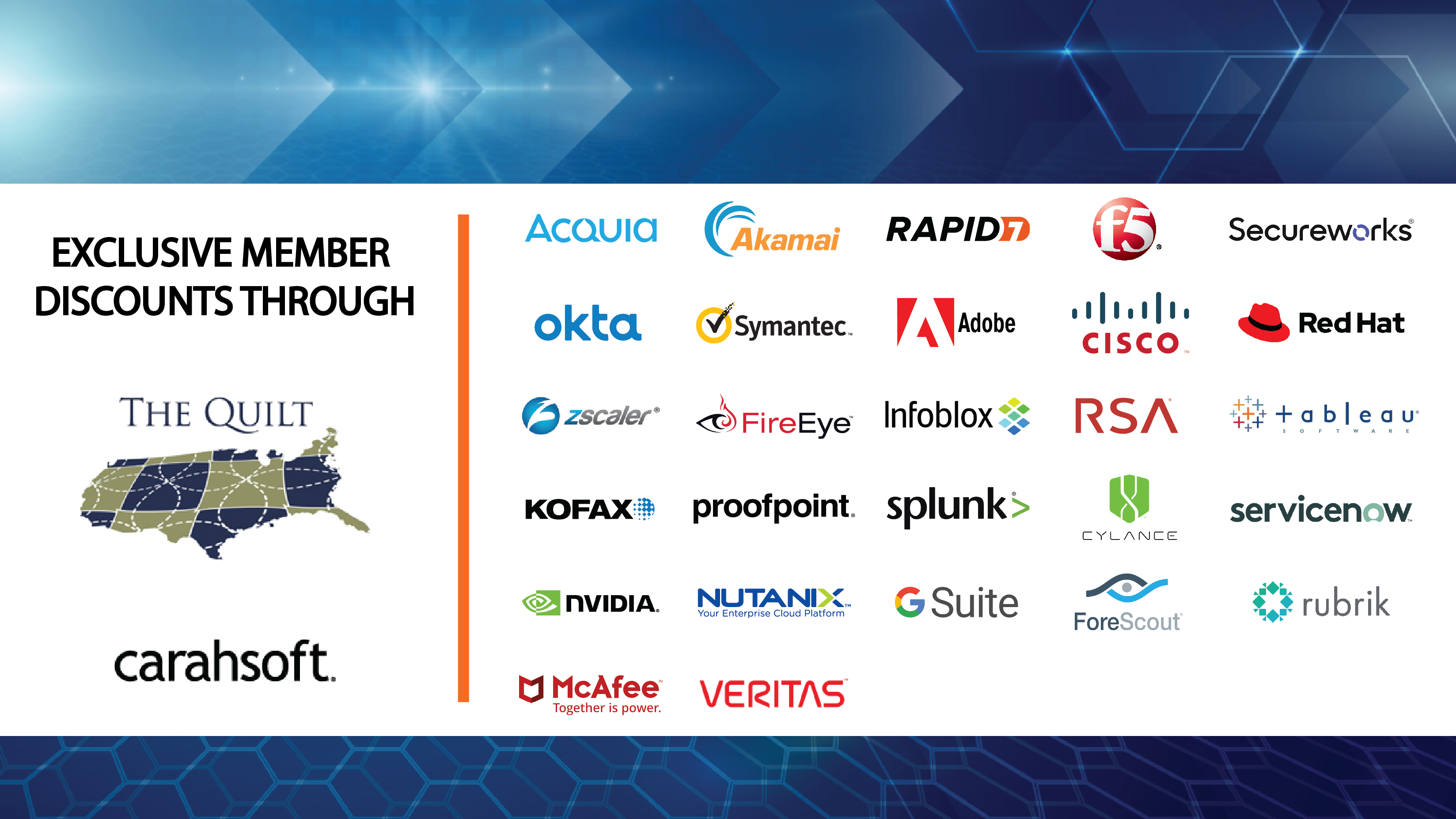 Exclusive Member Discounts Through The Quilt Carahsoft. Rows of logos including: Acquia, Akamai, Rapid7, F5, Secureworks, Symantec, Zscaler, RSA, Proofpoint, Splunk, Servicenow, Nutanix, Adobe, Cisco, Cylance, Fire Eye, Forescout, Google G-Suite, Kofax, McAfee, Nvidia, Red Hat, Rubrik, Tableau, Veritas